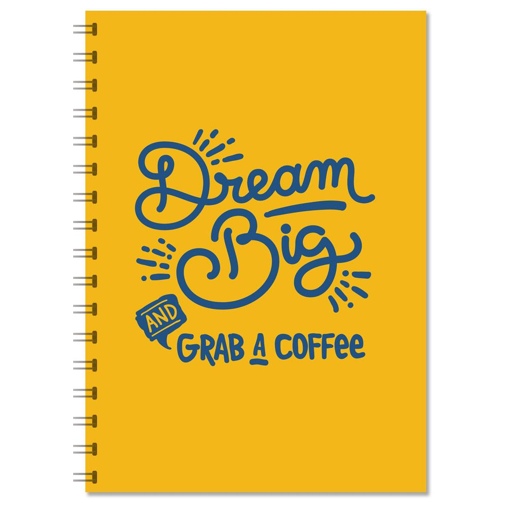 "Motivational Notebook - ""Dream Big And Grab A Coffee"" (NB301)"