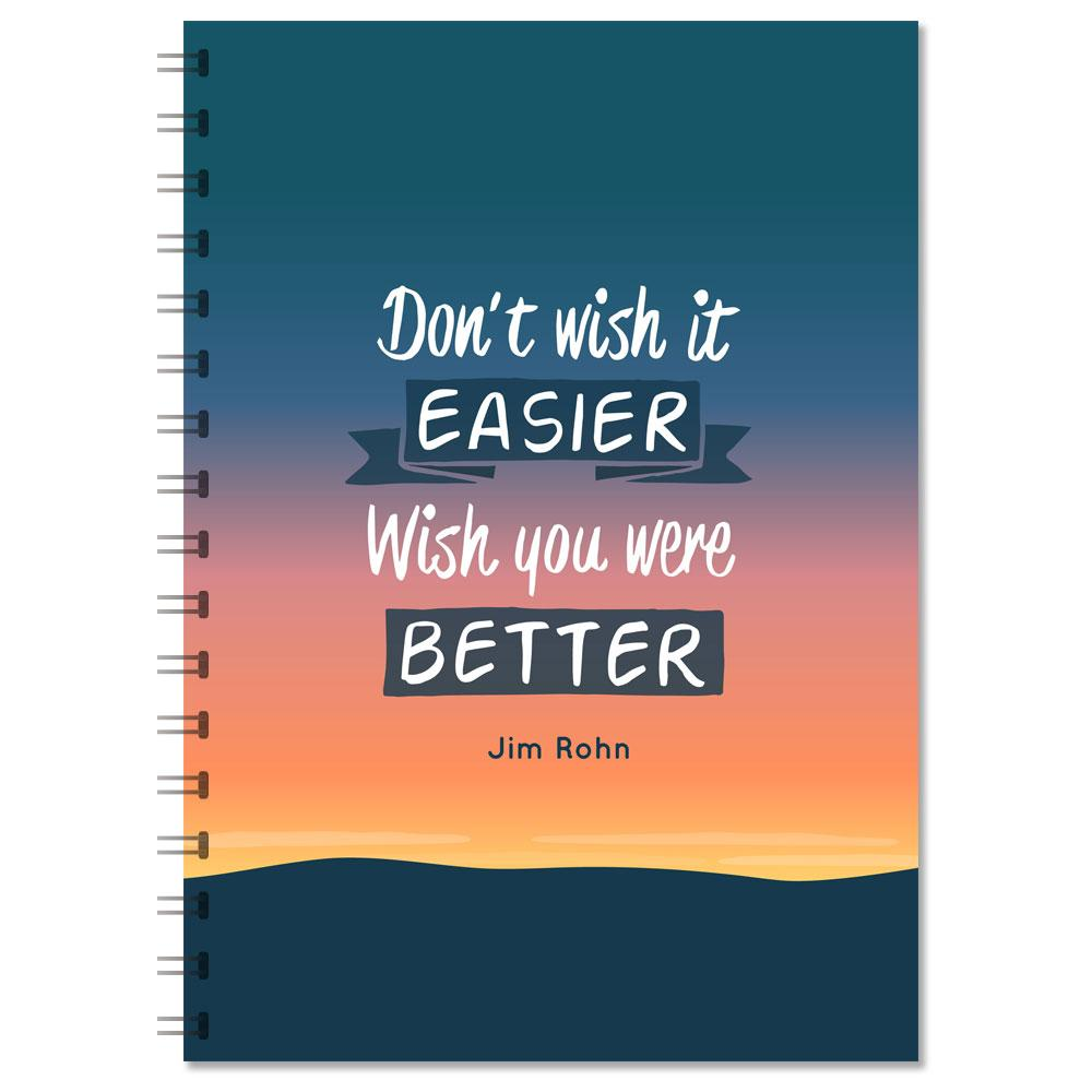 "Motivational Notebook - ""Don't Wish It Easier, Wish You Were Better"" (NB302)"